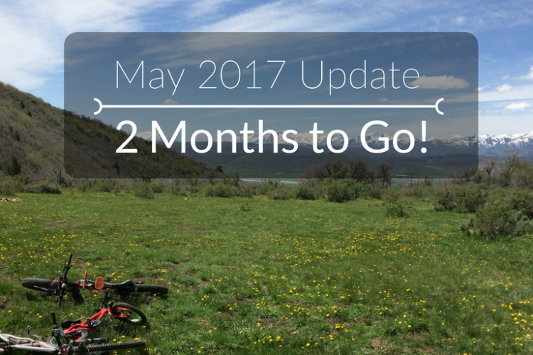 May 2017 Update: Two Months to Go!